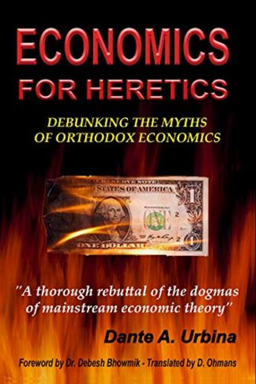 ECONOMICS FOR HERETICS Debunking the Myths of Orthodox Economics